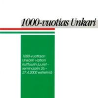 1000-vuotias – Unkari 1000-vuotiaan Unkarin valtion kulttuurin juuret -seminaarin 26.–27.4.2000 esitelmiä
