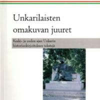 Folia Hungarica 13 – Unkarilaisten omakuvan juuret. Keski- ja uuden ajan Unkarin historiankirjoituksen tekstejä.