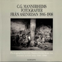 C. G. Mannerheims fotografier från Asienresan 1906–1908. Photographs by C. G. Mannerheim from his Journey across Asia 1906–1908