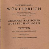 Yrjö Wichmanns Wörterbuch des ungarischen Moldauer Nordcsángó- und des Hétfaluer Csángódialekts: nebst grammatikalischen Aufzeichnungen und Texten aus dem Nordcsángódialekt