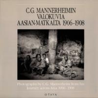 C. G. Mannerheimin valokuvia Aasian-matkalta 1906–1908. Photographs by C. G. Mannerheim from his Journey across Asia 1906–1908