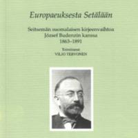 Europaeuksesta Setälään. Seitsemän suomalaisen kirjeenvaihtoa József Budenzin kanssa 1863–1891 (SUST 236)